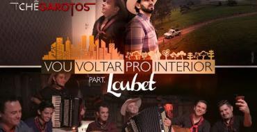 Tchê Garotos & Loubet  - Vou Voltar pro Interior (Lançamento 2019)